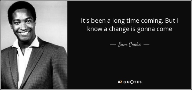 quote-it-s-been-a-long-time-coming-but-i-know-a-change-is-gonna-come-sam-cooke-54-45-24